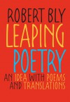 Leaping Poetry: An Idea with Poems and Translations - Robert Bly