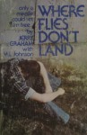 Where Flies Don't Land: The Story of a Junkie, Jailhouses and Jesus - Jerry Graham, M.L. Johnson