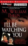 I'll Be Watching You - M. William Phelps, J. Charles