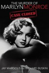 The Murder of Marilyn Monroe: Case Closed - Jay Margolis, Richard Buskin