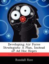 Developing Air Force Strategists: A Plan, Instead of Ad Hoc Hopes - Rondall Rice