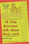 A CUT ABOVE: 50 Film Directors Talk About Their Craft - Michael Singer