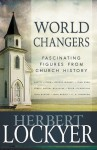 World Changers: Fascinating Figures from Church History - Herbert Lockyer