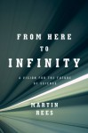 From Here to Infinity: A Vision for the Future of Science - Martin J. Rees