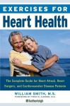 Exercises for Heart Health: The Complete Guide for Heart Attack, Heart Surgery, and Cardiovascular Disease Patients - William Smith, Grant Cooper, Fred M. Aureon