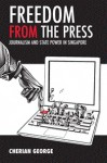 Freedom From The Press - Cherian George