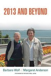 2013 and Beyond - Barbara Wolf, Margaret Anderson