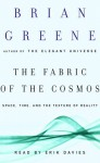 The Fabric of the Cosmos: Space, Time, and the Texture of Reality - Brian Greene, Erik Davies