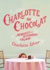 Charlotte Au Chocolat: Memories of a Restaurant Girlhood - Charlotte Silver
