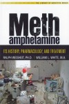 Methamphetamine: Its History, Pharmacology and Treatment - Ralph Weisheit, William L. White