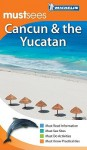 Michelin Mustsees Cancun and the Yucatan - Michelin Travel Publications, Cynthia Clayton Ochterbeck