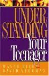 Understanding Your Teenager - Wayne Rice, David R. Veerman
