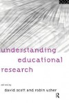 Understanding Educational Research - David Scott, Robin Usher