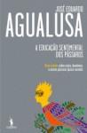 A Educação Sentimental Dos Pássaros: Onze Contos Sobre Anjos, Demónios, E Outras Pessoas Quase Normais - José Eduardo Agualusa