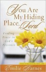 You Are My Hiding Place, Lord: Finding Peace in God's Presence - Emilie Barnes