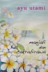 Manjali dan Cakrabirawa - Ayu Utami