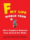 F My Life World Tour: Life's Crappiest Moments from Around the Globe - Maxime Valette, Guillaume Passaglia, Didier Guedj