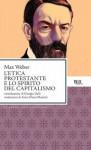 L'etica protestante e lo spirito del capitalismo - Max Weber, Anna Maria Marietti, Giorgio Galli