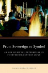From Sovereign to Symbol: An Age of Ritual Determinism in Fourteenth Century Japan - Thomas Donald Conlan