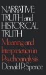 Narrative Truth and Historical Truth: Meaning and Interpretation in Psychoanalysis - Donald P. Spence, Robert S. Wallerstein