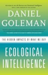 Ecological Intelligence: The Hidden Impacts of What We Buy - Daniel Goleman