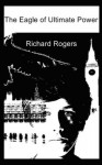 The Eagle of Ultimate Power - Richard Rogers