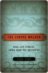 The Corpse Walker: Real Life Stories: China From the Bottom Up - Liao Yiwu