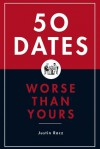 50 Dates Worse Than Yours - Justin Racz