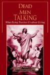 Dead Men Talking: What Dying Teaches Us about Living - Thomas S. Warren II, Edward Fudge