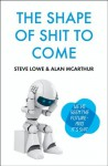 The Shape of Shit to Come - Steve Lowe, Alan McArthur
