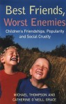 Best Friends, Worst Enemies: Children's Friendships, Popularity and Social Cruelty - Michael Thompson, Catherine O'Neill Grace