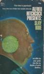Slay Ride - Damon Knight, Fritz Leiber, Alfred Hitchcock, Robert Arthur, John A. Burke, John Wyndham, Gerald Kersh, Ray Russell, E. Phillips Oppenheim, Nugent Barker