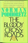 The Bloody Crossroads: Where Literature And Politics Meet - Norman Podhoretz