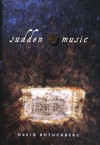 Sudden Music: Improvisation, Sound, Nature - David Rothenberg