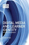 Digital Media and Learner Identity: The New Curatorship (Digital Education and Learning) - John Potter