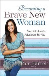 Becoming a Brave New Woman - Pam Farrel