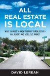 All Real Estate Is Local: What You Need to Know to Profit in Real Estate - in a Buyer's and a Seller's Market - David Lereah