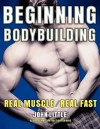 Beginning Bodybuilding: Real Muscle/Real Fast - John Little