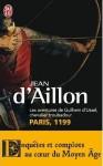 Paris, 1199: Les aventures de Guilhem d'Ussel, chevalier troubadour - Jean d'Aillon