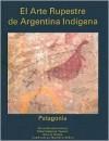 El Arte Rupestre De Argentina Indigena (Spanish Edition) - Maria Mercedes Podesta, Diana S. Rolandi, Rafael Sebastian Paunero
