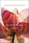 The Lives of the Brain: Human Evolution and the Organ of Mind - John S. Allen