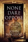 None Dare Oppose: The Laird, the Beast and the People of Lewis - John MacLeod