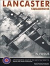 Lancaster Squadrons of World War II In Focus: The Photographic History Of The Avro Lancaster (In Focus) - Mark Postlethwaite