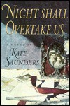 Night Shall Overtake Us: A Novel - Kate Saunders