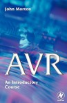 AVR: An Introductory Course - John Morton