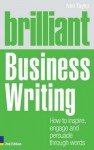 Brilliant Business Writing 2e: How to Inspire, Engage and Persuade Through Words - Neil Taylor