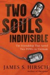 Two Souls Indivisible: The Friendship That Saved Two POWs in Vietnam - James S. Hirsch