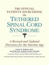 The Official Patient's Sourcebook on Tethered Spinal Cord Syndrome: A Revised and Updated Directory for the Internet Age - ICON Health Publications