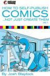 How To Self Publish Comics: Not Just Create Them - Josh Blaylock