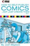 How To Self Publish Comics: Not Just Create Them - Josh Blaylock